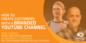 How to Create Customers with a Branded YouTube Channel