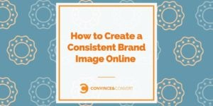 How to Create a Consistent Brand Image Online