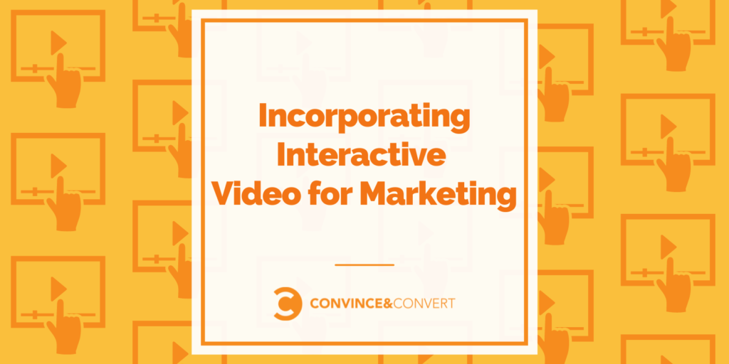 Incorporating Interactive Video for Marketing