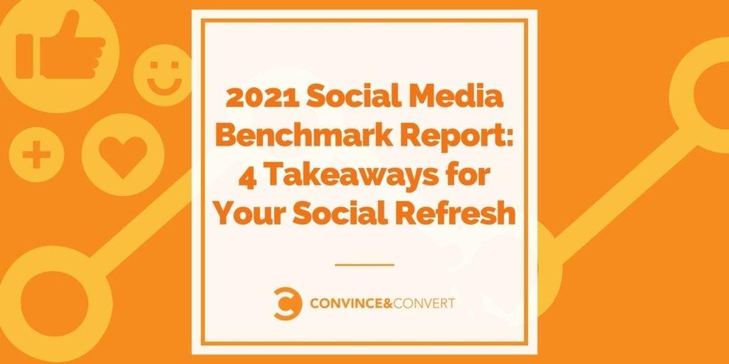 2021 Social Media Benchmark Report 4 Takeaways for Your Social Refresh