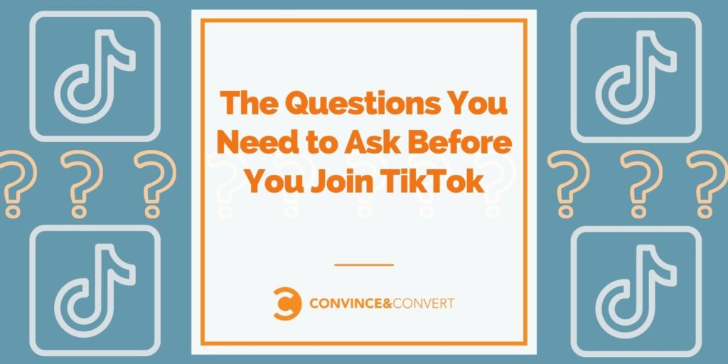 The Questions You Need to Ask Before You Join TikTok